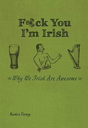 F*ck You, I'm Irish: Why We Irish Are Awesome (English Edition)
