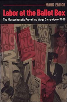 Hardcover Labor at the Ballot Box: Massachusetts Prevailing Wage Campaign of 1988 (Labor and Social Change Series) Book