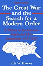 The Great War and the Search for a Modern Order: A History of the American People and Their Institutions 1917-1933
