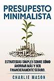 PRESUPESTO MINIMALISTA En Español/ MINIMALIST BUDGET In Spanish Estrategias simples sobre cómo ahorrar más y ser financieramente seguro