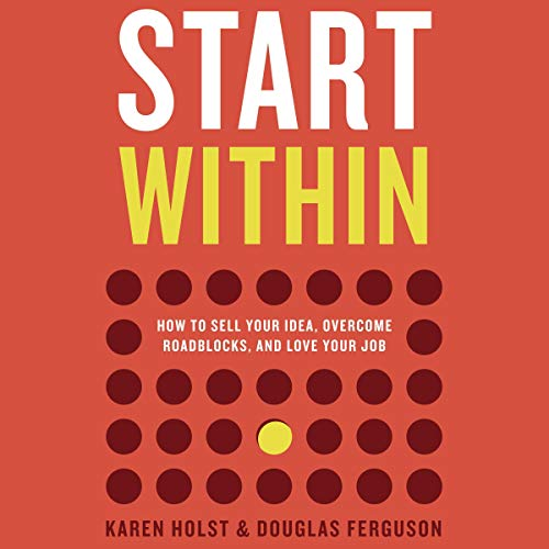 Start Within: How to Sell Your Idea, Overcome Roadblocks, and Love Your Job  By  cover art