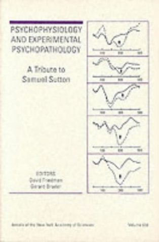 Psychophysiology and Experimental Psychopathology: A Tribute to Samuel Sutton (Annals of the New York Academy of Sciences)