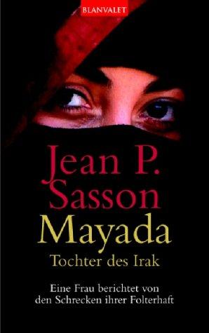 Mayada: Tochter des Irak. Eine Frau berichtet von den Schrecken ihrer Folterhaft