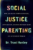 Social Justice Parenting How to Raise Compassionate Anti Racist Justice Minded Kids in an Unjust World