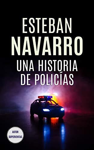 UNA HISTORIA DE POLICÍAS eBook: Navarro, Esteban: Amazon.es ...