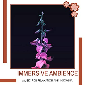 Immersive Ambience - Music For Relaxation And Insomnia