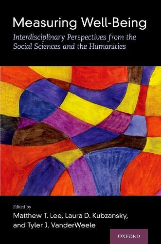 Measuring Well-Being: Interdisciplinary Perspectives from the Social Sciences and the Humanities