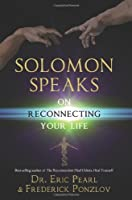 Solomon Speaks on Reconnecting Your Life by Eric Pearl Frederick Ponzlov(2014-05-20)