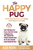 The Happy Pug: Raise Your Puppy to a Happy, Well-Mannered Dog