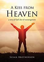 A Kiss from Heaven: a story of God's love & encouragement