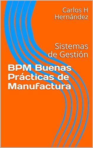 BPM Buenas Prácticas de Manufactura: Sistemas de Gestión (Spanish Edition)