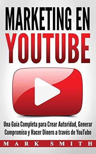 Marketing en YouTube: Una Guía Completa para Crear Autoridad, Generar Compromiso y Hacer Dinero a través de YouTube (Libro en Español/Youtube Marketing Book Spanish Version): 2