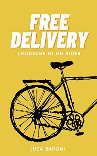 FREE DELIVERY: CRONACHE DI UN RIDER (Italian Edition)
