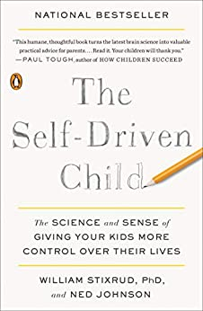 The Self-Driven Child: The Science and Sense of Giving Your Kids More Control Over Their Lives by [William Stixrud, Ned Johnson]