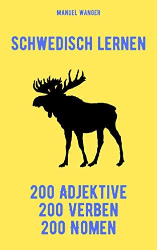 Schwedisch lernen: 200 Adjektive, 200 Verben, 200 Nomen: Vokabeln + Lernstrategie mit Karteikarten (Wörter für Anfänger, Erwachsene & Kinder) - einfaches Lernen - Kindle Ebook