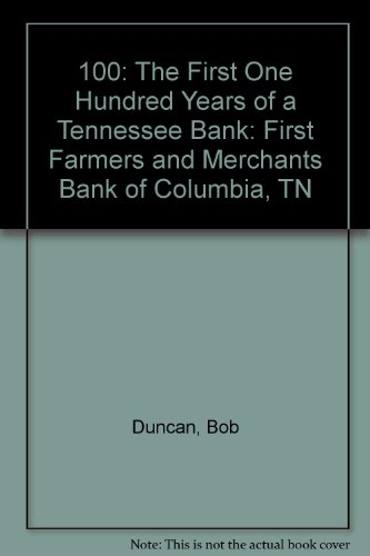 100: The First One Hundred Years of a Tennessee Bank: First Farmers and Merchants Bank of Columbia, TN