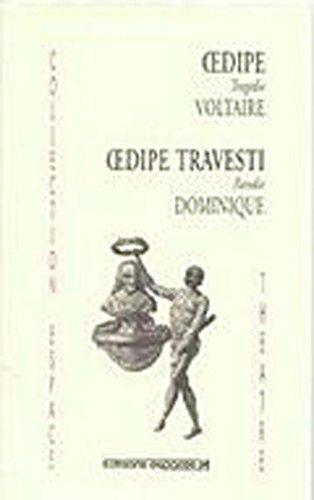 Oedipe tragédie de Voltaire : Suivi de Oedipe travesti parodie de Dominique: 4EME EDITION (THEATRE DU XVIIIE SIECLE)