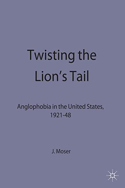 Twisting the Lion's Tail: Anglophobia in the United States, 1921-48