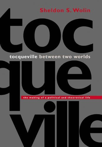 Tocqueville between Two Worlds: The Making of a Political and Theoretical Life by Sheldon S. Wolin (2003-01-26)