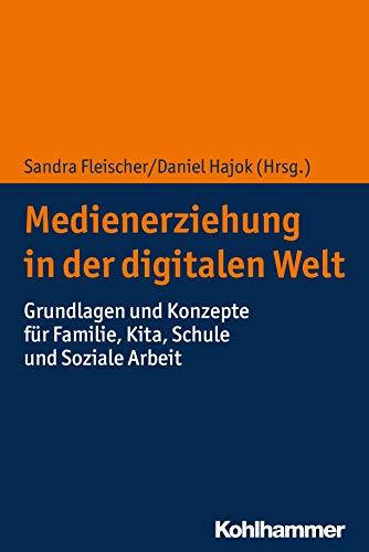 Medienerziehung in der digitalen Welt: Grundlagen und Konzepte für Familie, Kita, Schule und Soziale Arbeit: Grundlagen Und Konzepte Fur Familie, Kita, Schule Und Soziale Arbeit