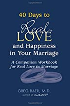 40 Days to Real Love and Happiness in Your Marriage: A Companion Workbook for Real Love in Marriage