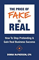 The Price of Fake is Real - How to Stop Pretending & Gain Real Business Success