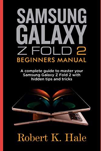 SAMSUNG GALAXY Z FOLD 2 BEGINNERS MANUAL: A Complete Guide to Master your Samsung Galaxy Z Fold 2 with Hidden Tips and Tricks
