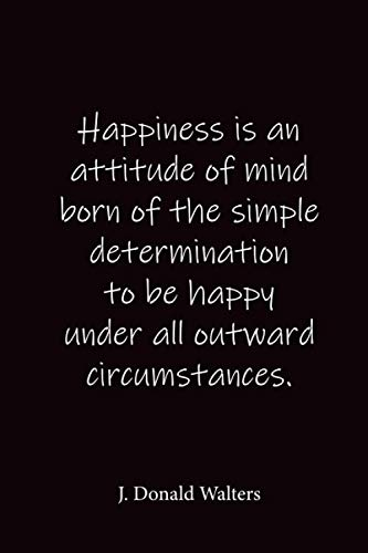 Happiness is an attitude of mind born of the simple determination to be happy under all outward circumstances.: J. Donald Walters - Place for writing thoughts