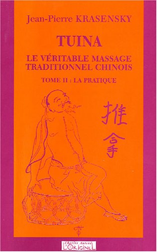 Tuina, la pratique, tome 2. Le véritable massage traditionnel chinois