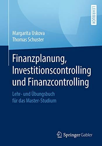 Finanzplanung, Investitionscontrolling und Finanzcontrolling: Lehr- und Übungsbuch für das Master-Studium