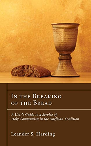 In the Breaking of the Bread: A User's Guide to a Service of Holy Communion in the Anglican Tradition