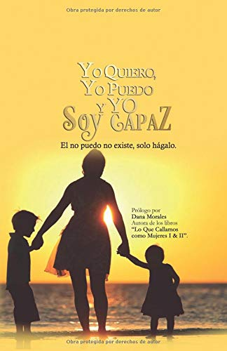 YO QUIERO, YO PUEDO Y YO SOY CAPAZ: El no puedo no existe, solo hágalo (1)