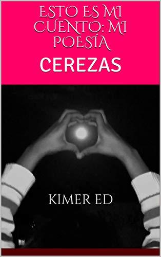 ESTO ES MI CUENTO: MI POESÍA: CEREZAS (Esto es mi Cuento: Mi poesía.) (Spanish Edition)