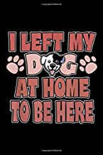 I left my dg at home to be here: Funny Dog Lover Sarcastic Dog Owner Gift Cute Pup Journal/Notebook Blank Lined Ruled 6x9 100 Pages