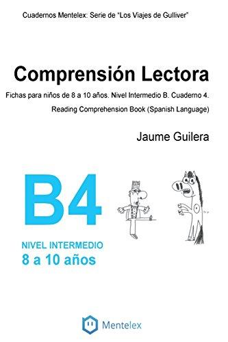 Cuadernos de comprensión lectora para niños de 8 a 10 años.: Nivel Intermedio B-4. Los viajes de Gulliver.: Volume 4 (Nivel Intermedio B. Los viajes de Gulliver.)