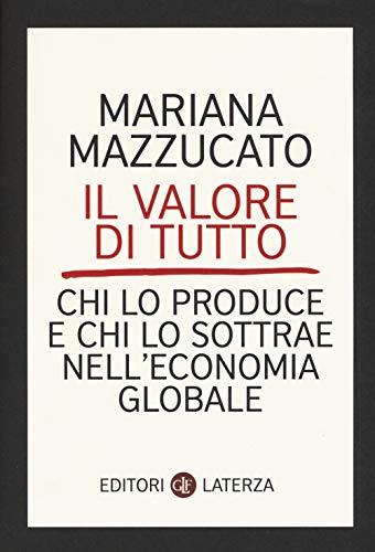 Il valore di tutto. Chi lo produce e chi lo sottrae nell'economia globale (I Robinson. Letture)