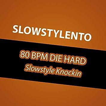 80 BPM Die Hard (Slowstyle Knockin)