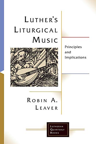 Compare Textbook Prices for Luther's Liturgical Music: Principles and Implications Lutheran Quarterly Books  ISBN 9781506427157 by Robin A. Leaver