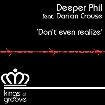 Don't Even Realize (feat. Darian Crouse)