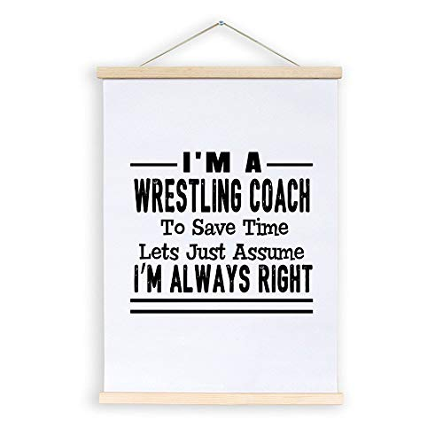 TattyaKoushi Hanging Canvas Wall Art Signs with Inspirational Quote I'm A Wrestling Coach to Save Time Lets Just Assume I'm Always Right, Home Decor for Bedroom,Kitchen,Office 16 x 12 Inch