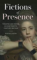 Fictions of Presence: Theatre and Novel in Eighteenth-Century Britain (Studies in the Eighteenth Century)