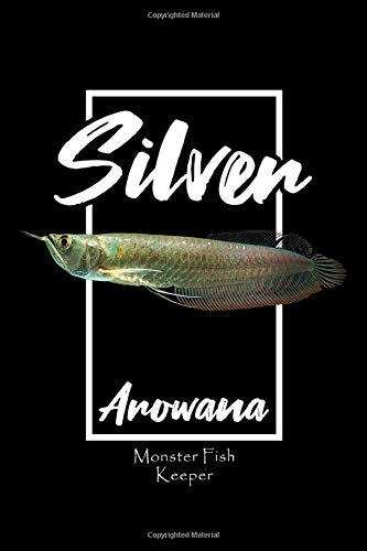 Silver Arowana Monster fish Keeper Notebook: Do you love your pet silver arowana or do you have a passion for monster fish? This arowana notebook makes the perfect gift idea for any fish keeper.