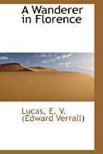 A Wanderer in Florence by Lucas E. V. (Edward Verrall) (2009-08-20)