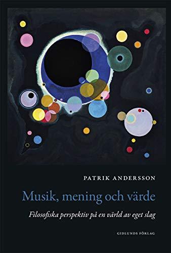 Musik, mening och värde : filosofiska perspektiv på en värld av eget slag