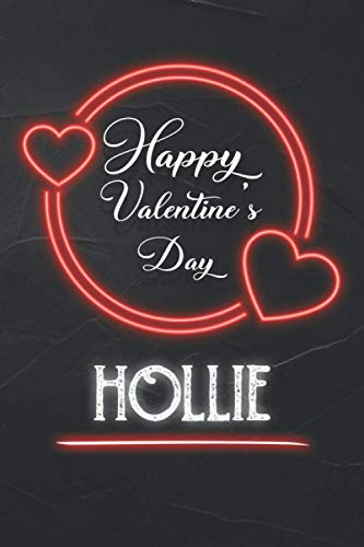 Happy Valentine's Day Hollie: Perfect Personalized Valentine's day love and romantic name Lined notebook Gift Idea for Girlfreind and Wife Hollie | 6x9 inch and 150 lined pages