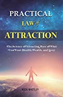 Practical Law of Attraction: The Science of Attracting More of What You Want (Health, Wealth, and Love)