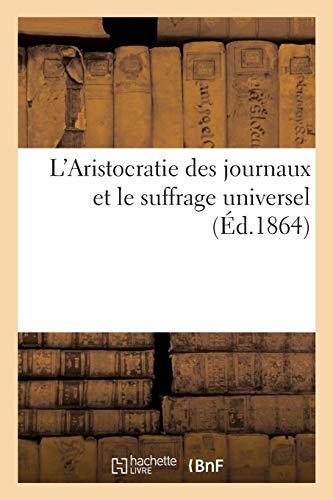 L'Aristocratie des journaux et le suffrage universel