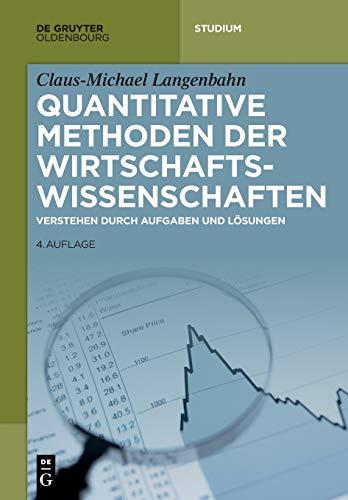 Quantitative Methoden der Wirtschaftswissenschaften: Verstehen durch Aufgaben und Lösungen: Verstehen durch Aufgaben und Lsungen (De Gruyter Studium)