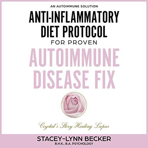 An Autoimmune Solution: Anti-inflammatory Diet Protocol for Proven Auotimmune Disease Fix cover art