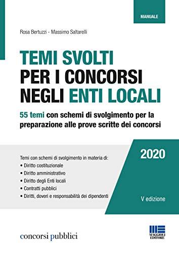 Temi svolti per i Concorsi degli Enti Locali: 55 Temi con schemi di svolgimento per la preparazione alle prove scritte dei concorsi